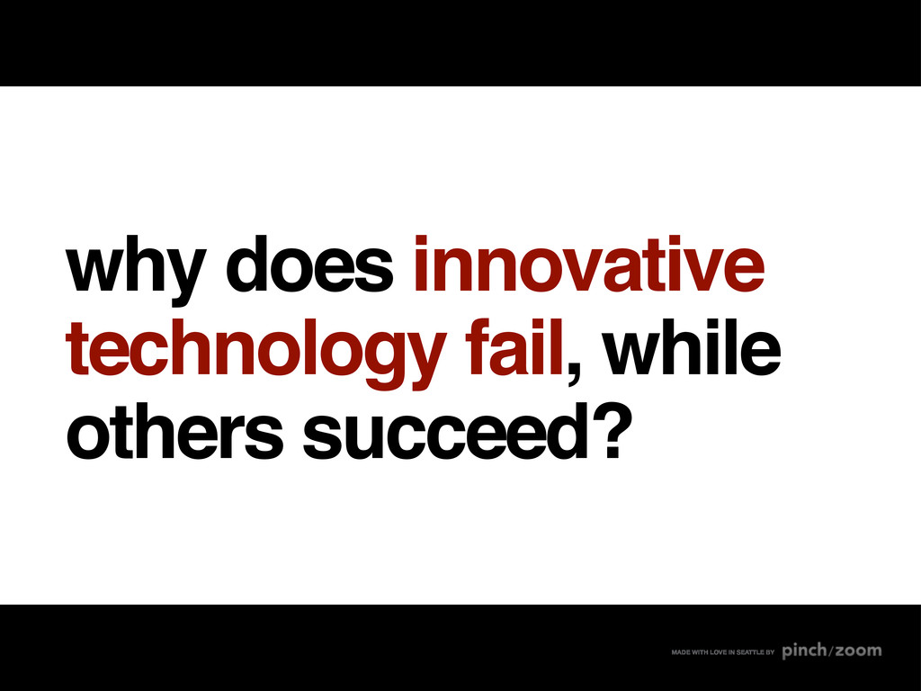 why does innovative technology fail, while othe...