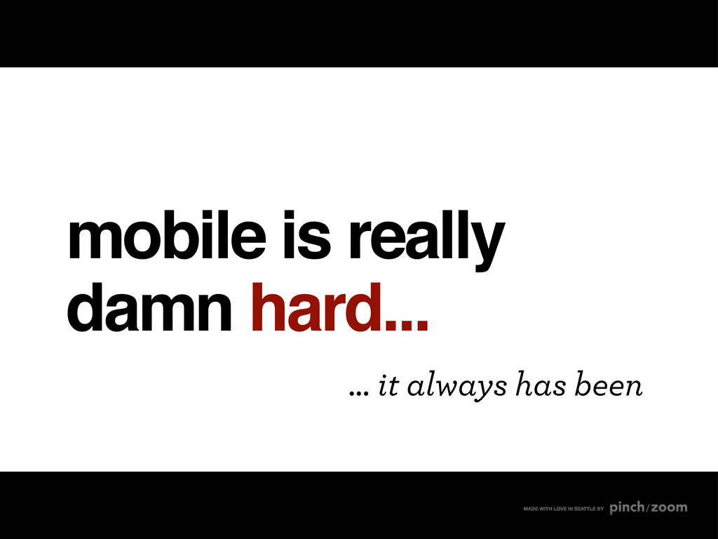 mobile is really damn hard... MADE WITH LOVE IN...