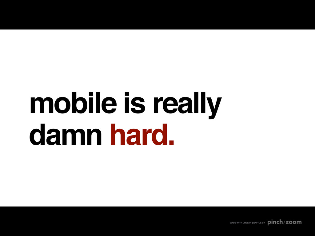 mobile is really damn hard. MADE WITH LOVE IN S...