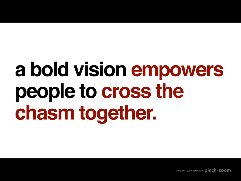 a bold vision empowers people to cross the chas...