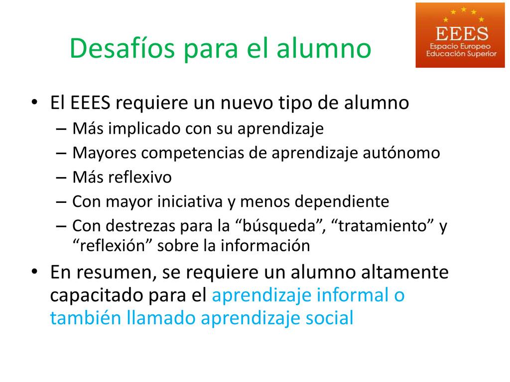 Desafíos para el alumno • El EEES requiere un n...