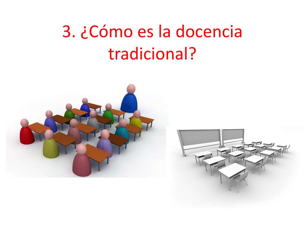 3. ¿Cómo es la docencia tradicional?