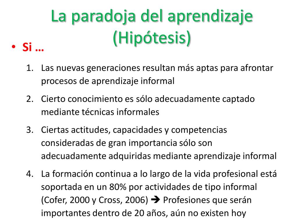 La paradoja del aprendizaje (Hipótesis) • Si … ...