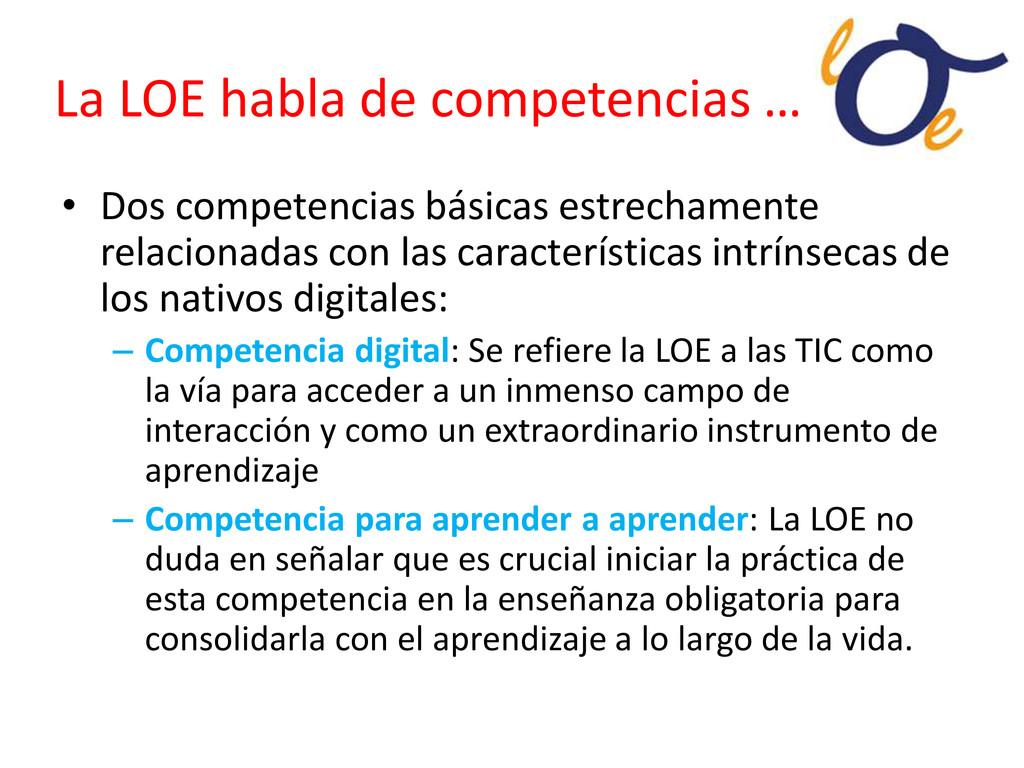 La LOE habla de competencias … • Dos competenci...