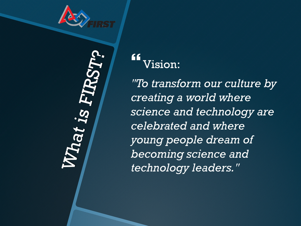 """What is FIRST? }Vision: """"To transform our cul..."""