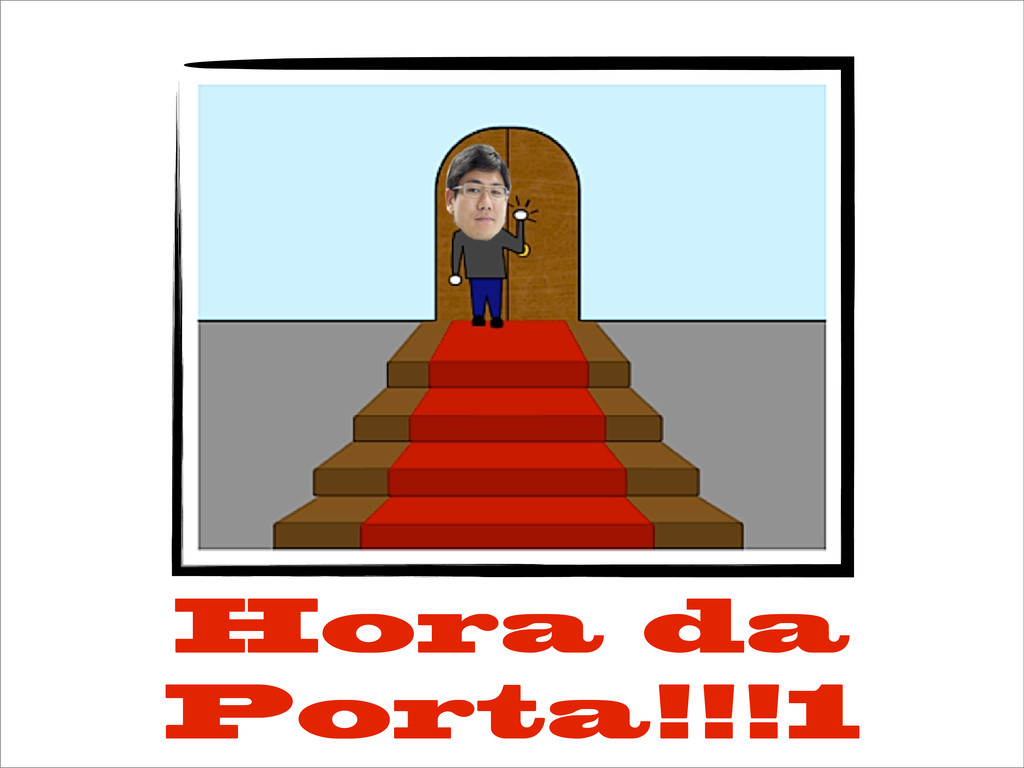 Hora da Porta!!!1