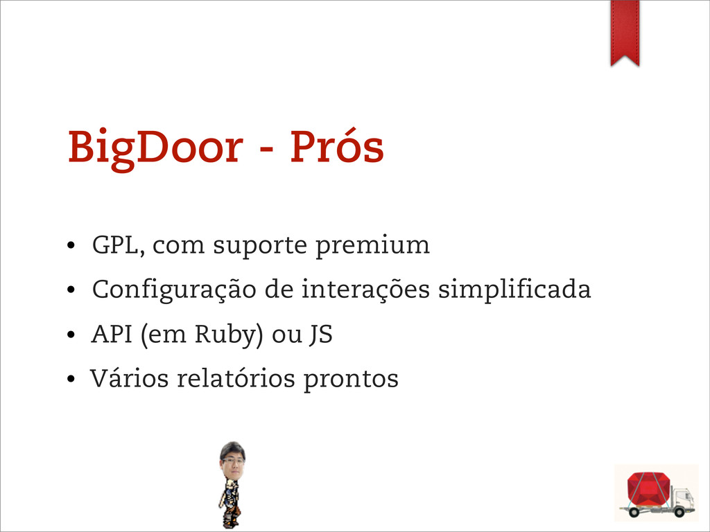BigDoor - Prós • GPL, com suporte premium • Con...