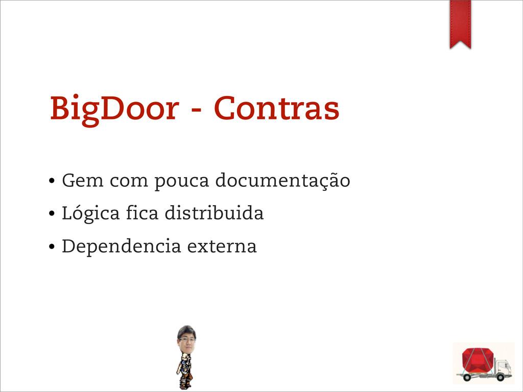 BigDoor - Contras • Gem com pouca documentação ...