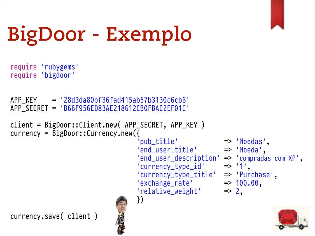 BigDoor - Exemplo require 'rubygems' require 'b...