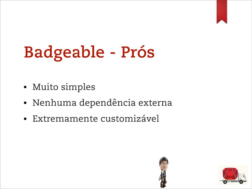 Badgeable - Prós • Muito simples • Nenhuma depe...