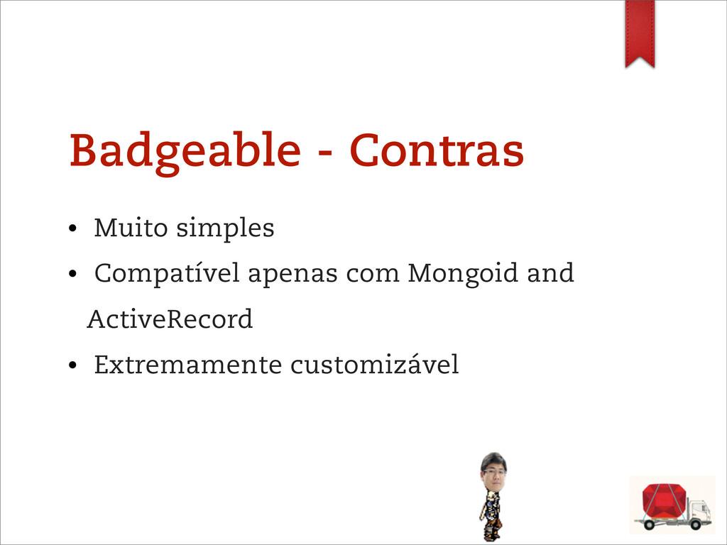 Badgeable - Contras • Muito simples • Compatíve...