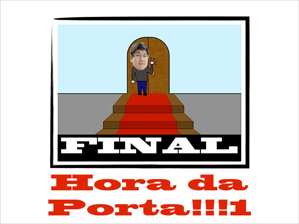 Hora da Porta!!!1 FINAL