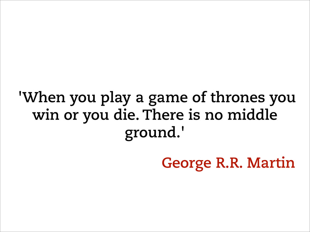 'When you play a game of thrones you win or you...