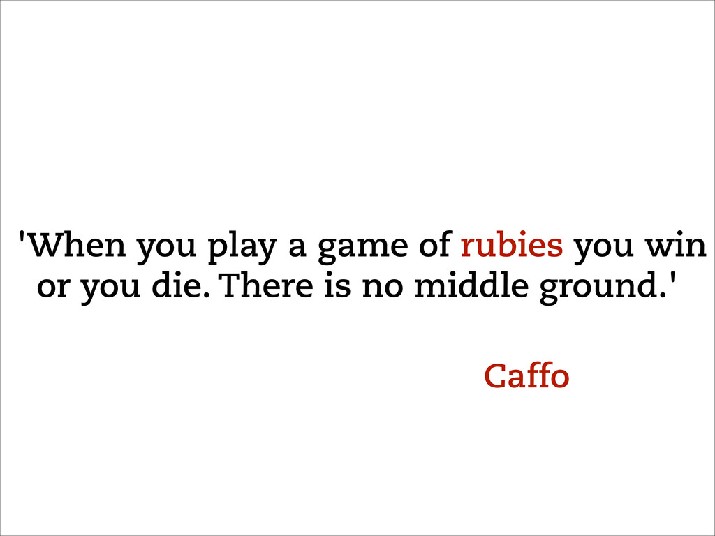 'When you play a game of rubies you win or you ...