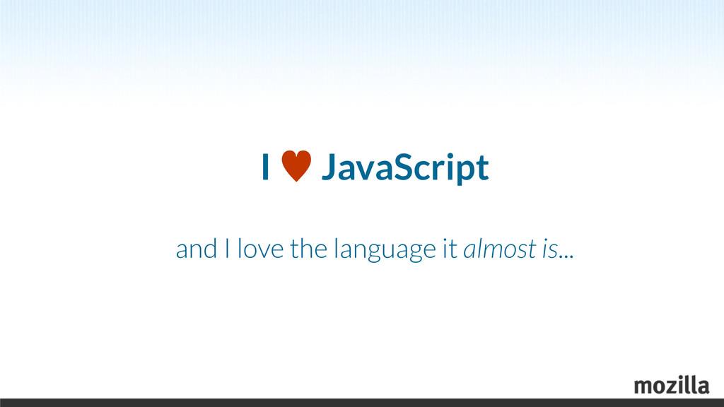 I — JavaScript and I love the language it almos...