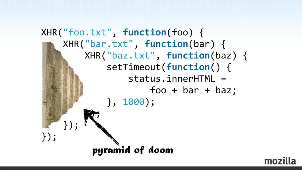 """XHR(""""foo.txt"""", function(foo) {   ..."""