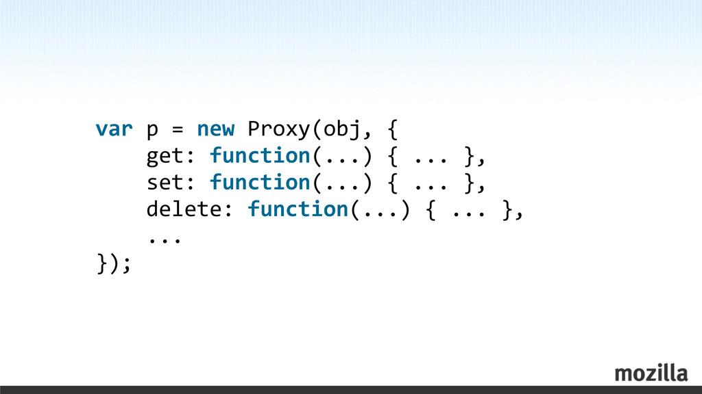 var p = new Proxy(obj, {   ...