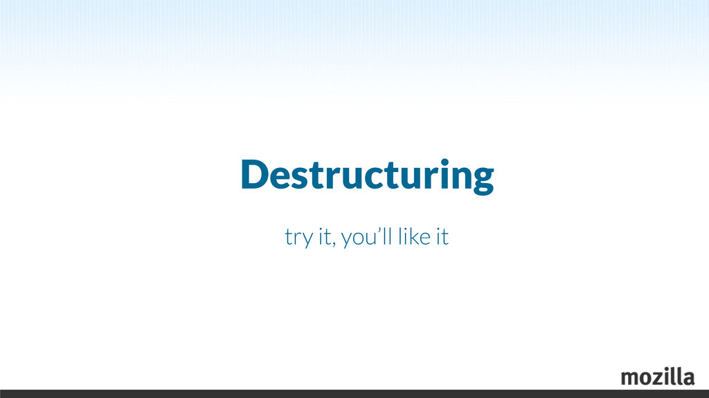 Destructuring try it, you'll like it