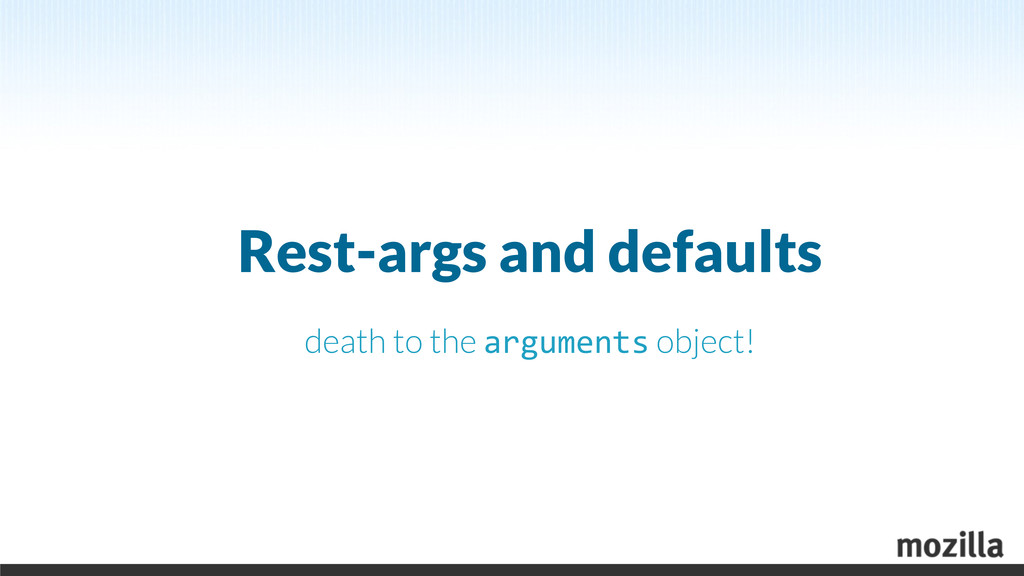 Rest-args and defaults death to the arguments o...