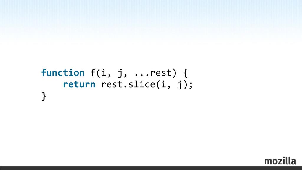 function f(i, j, ...rest) {   ...