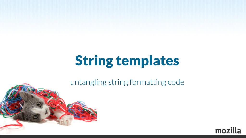 String templates untangling string formatting c...