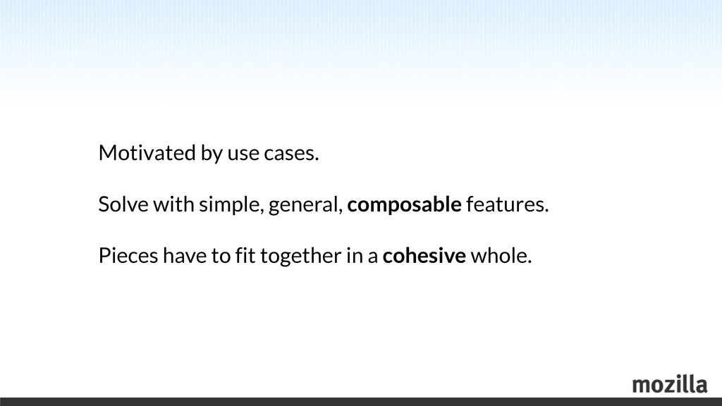 Motivated by use cases. Solve with simple, gene...