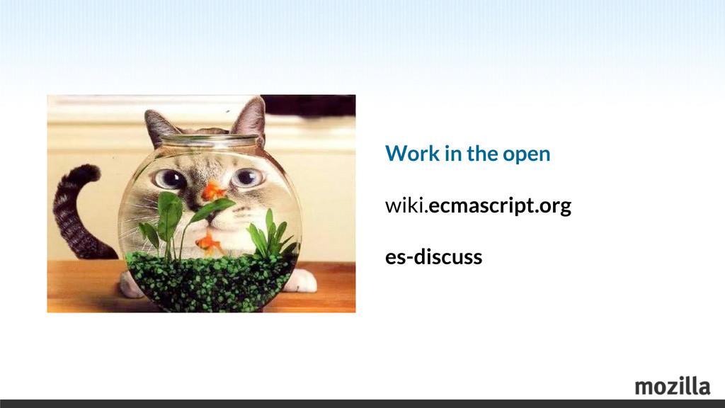 Work in the open wiki.ecmascript.org es-discuss