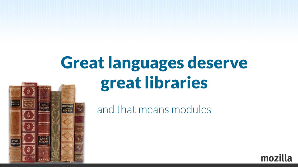 Great languages deserve great libraries and tha...