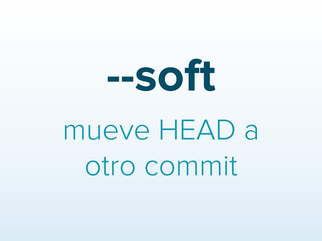 --soft mueve HEAD a otro commit