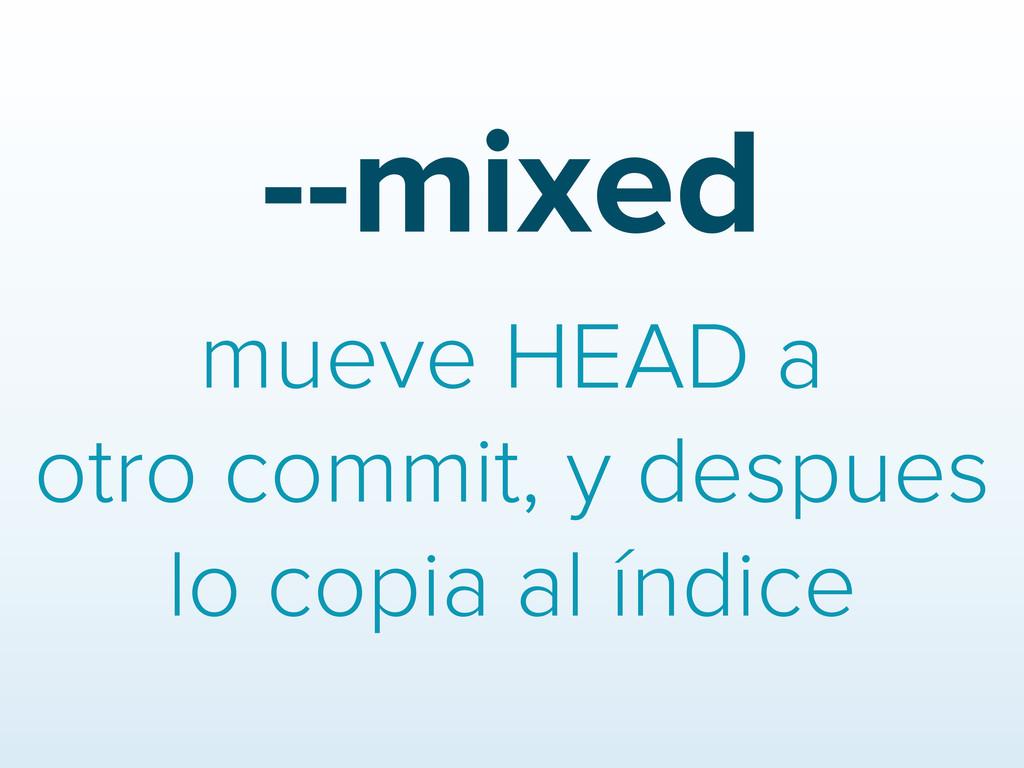 --mixed mueve HEAD a otro commit, y despues lo ...
