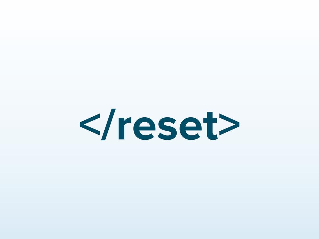 </reset>
