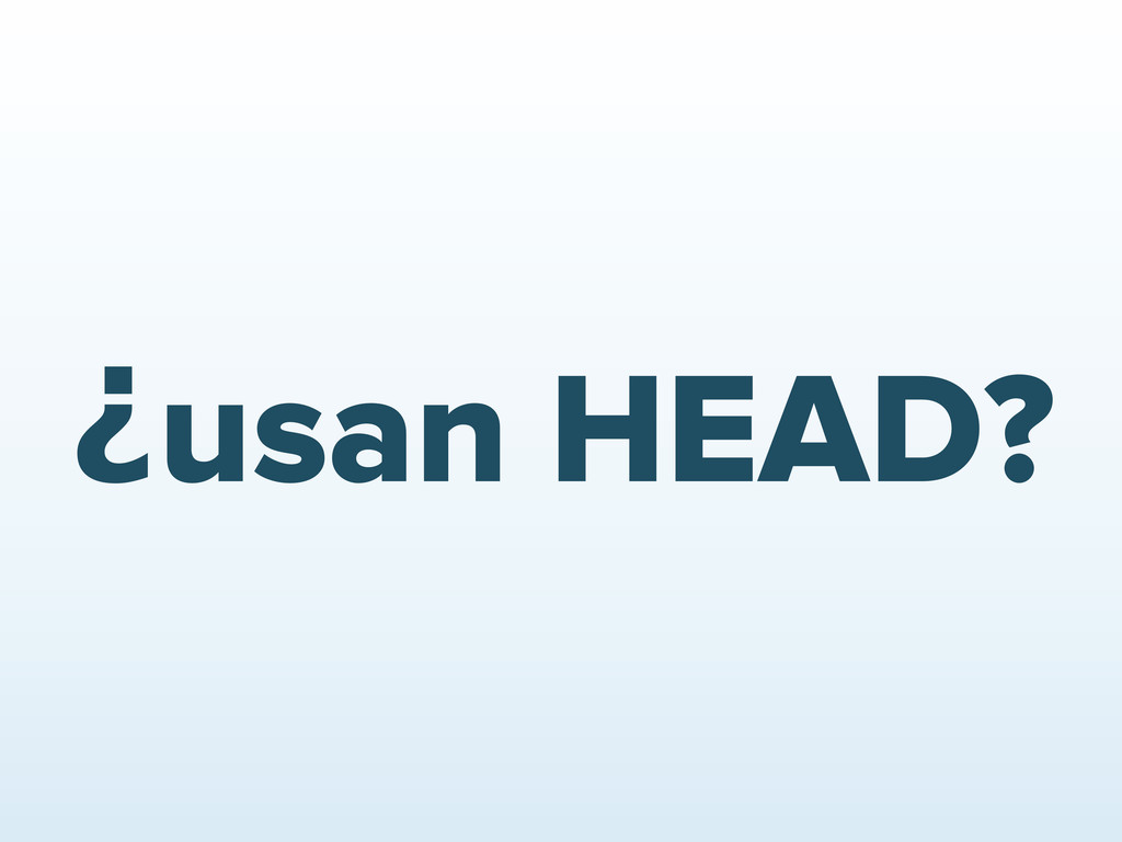 ¿usan HEAD?