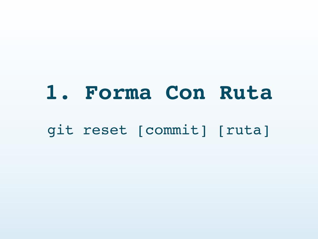 1. Forma Con Ruta git reset [commit] [ruta]