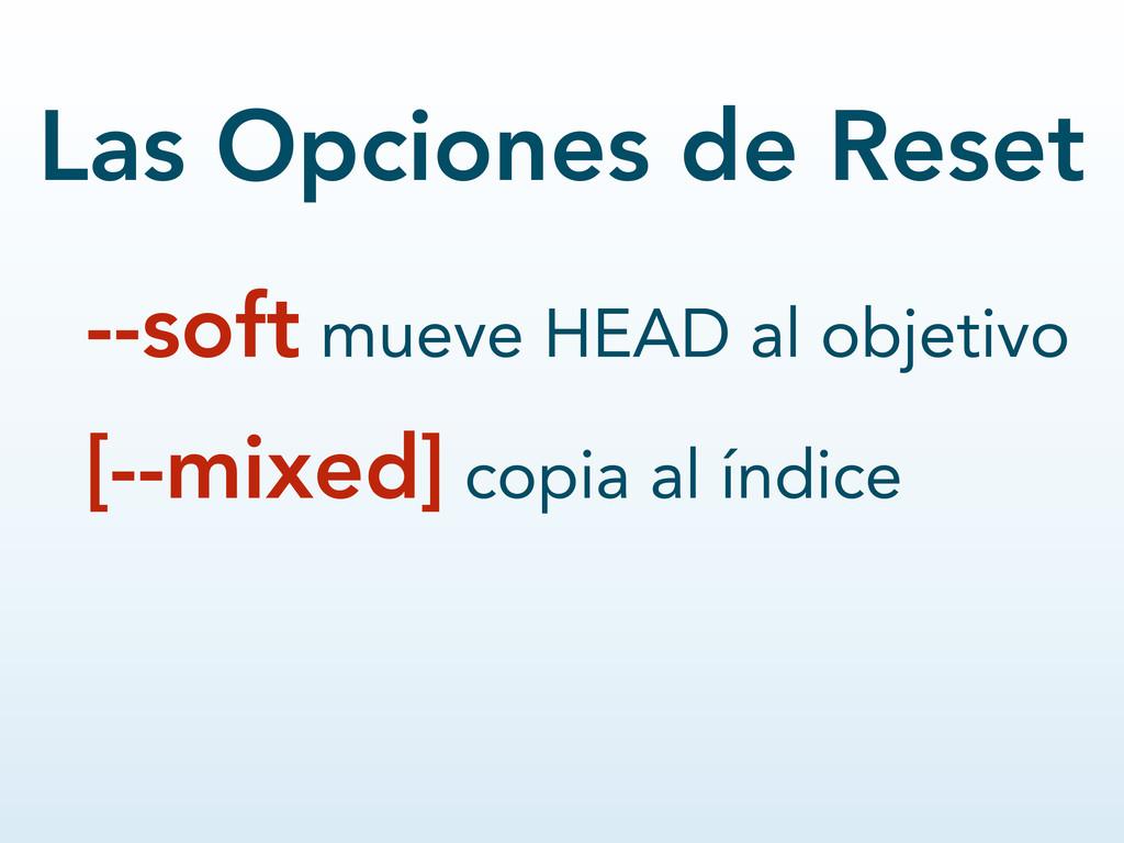 --soft mueve HEAD al objetivo [--mixed] copia a...