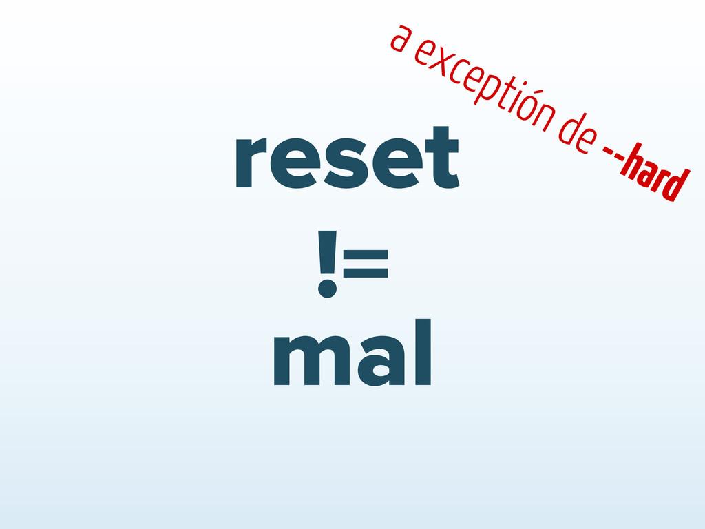 reset mal != a exceptión de --hard