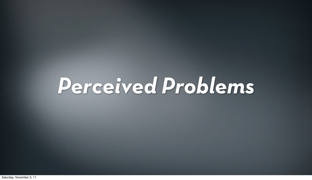 Perceived Problems Saturday, November 5, 11