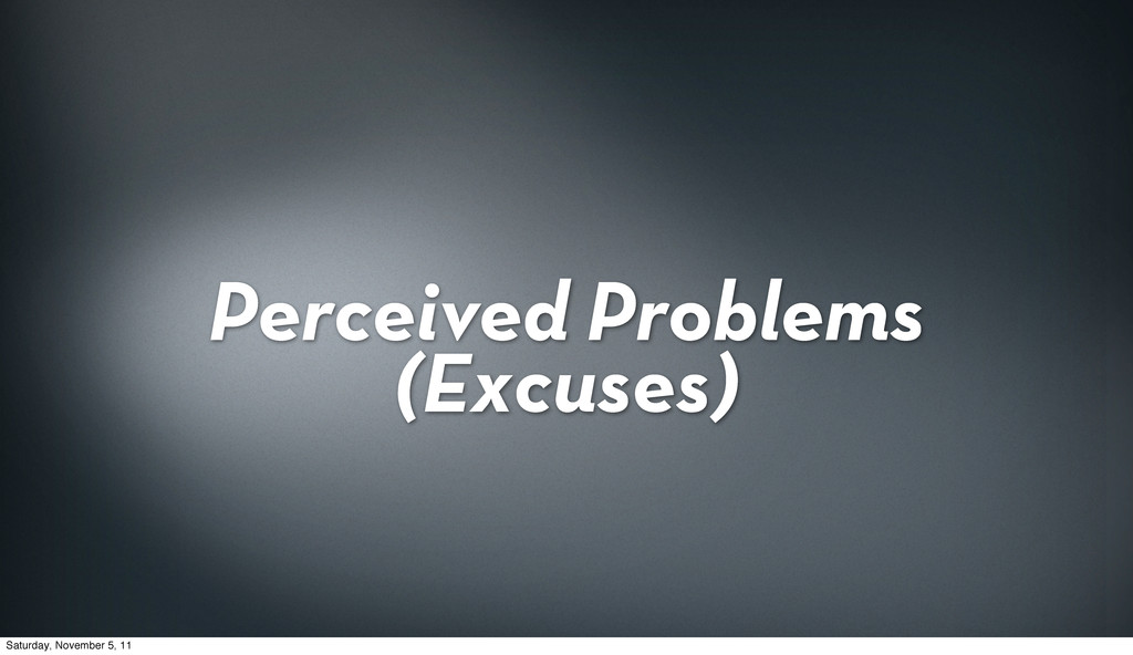 Perceived Problems (Excuses) Saturday, November...