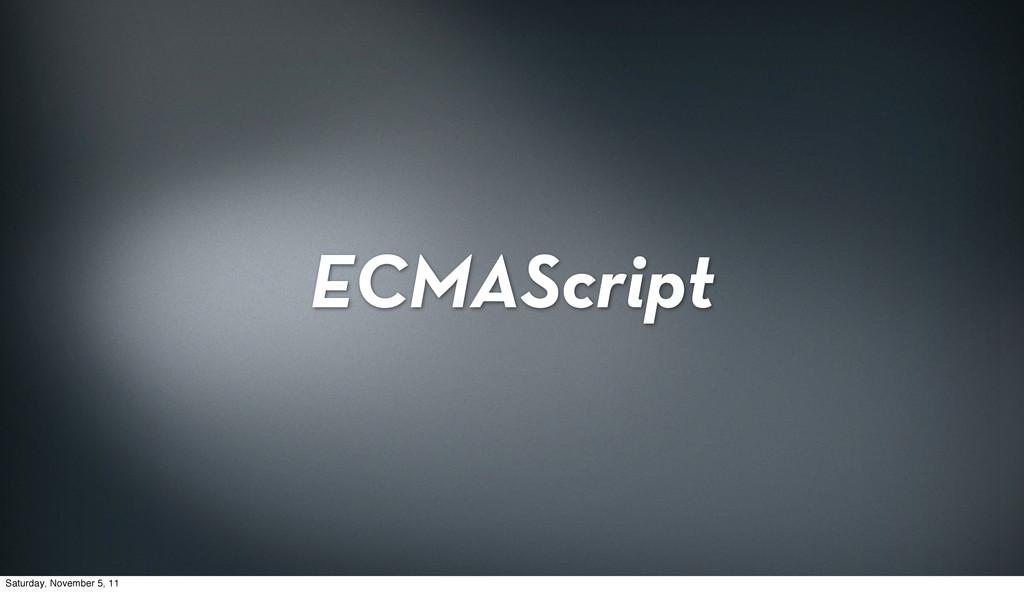 ECMAScript Saturday, November 5, 11