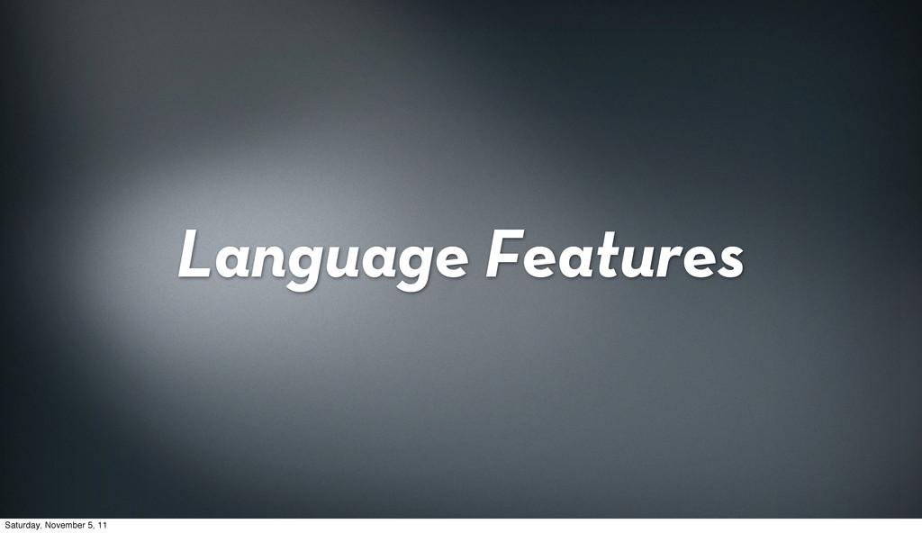 Language Features Saturday, November 5, 11