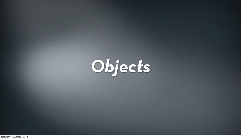 Objects Saturday, November 5, 11