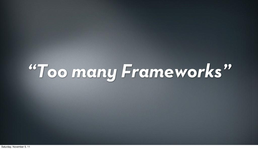 """Too many Frameworks"" Saturday, November 5, 11"