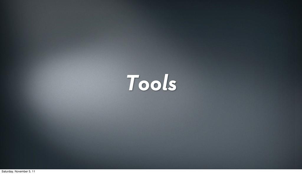 Tools Saturday, November 5, 11