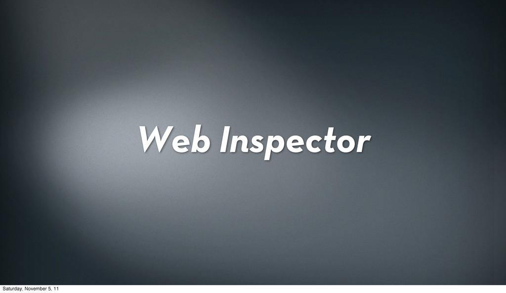Web Inspector Saturday, November 5, 11