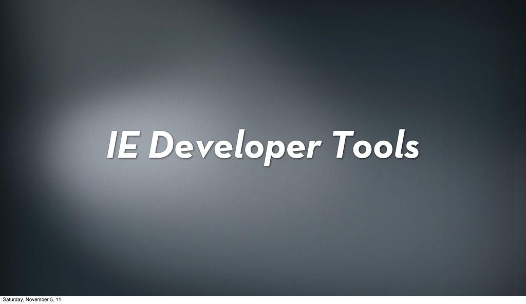 IE Developer Tools Saturday, November 5, 11