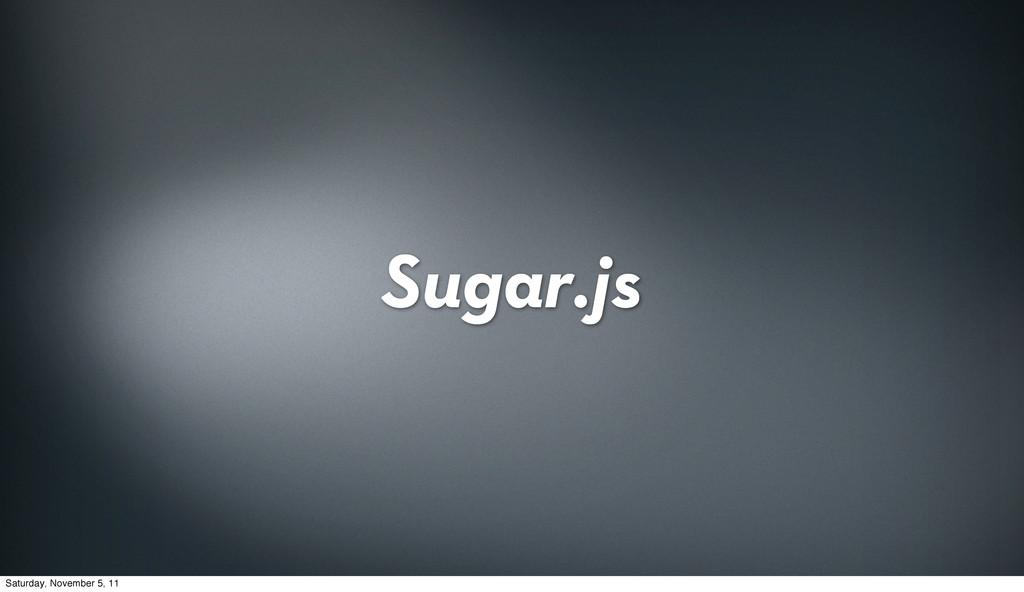 Sugar.js Saturday, November 5, 11