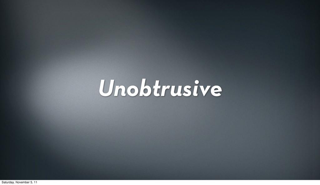 Unobtrusive Saturday, November 5, 11
