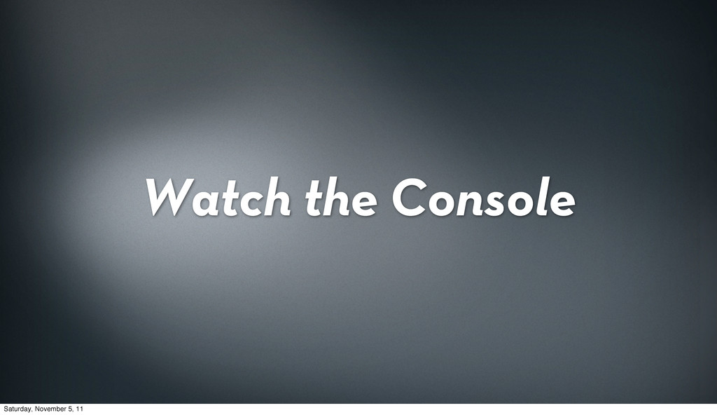 Watch the Console Saturday, November 5, 11