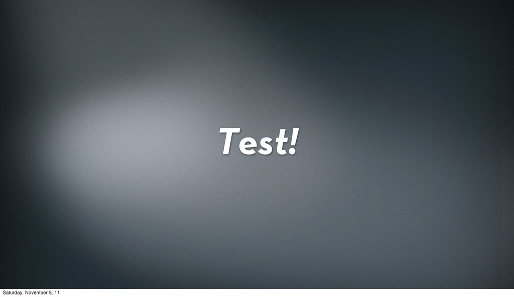 Test! Saturday, November 5, 11