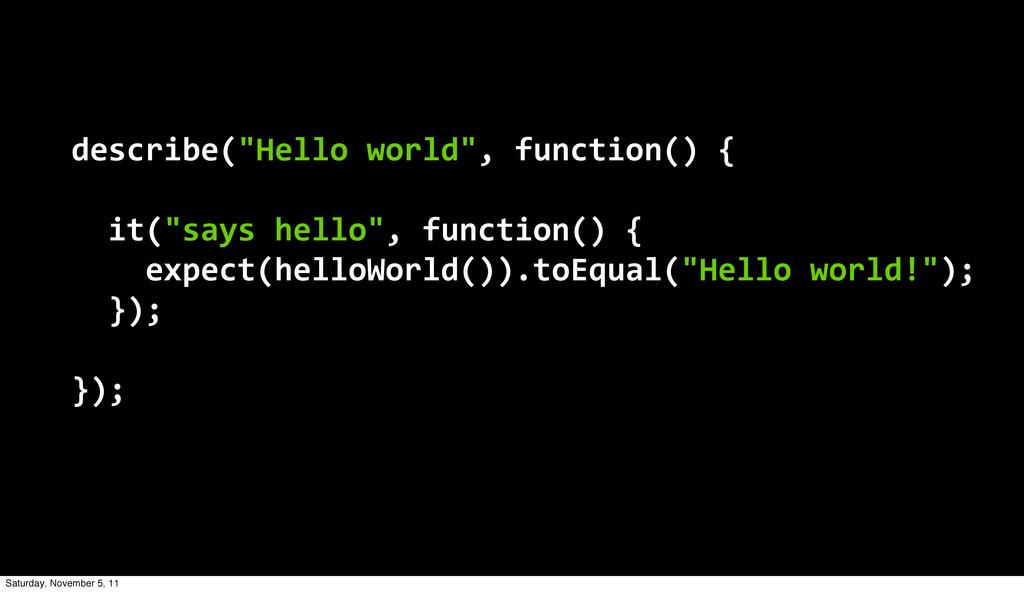 "describe(""Hello world"", function() {   it(..."