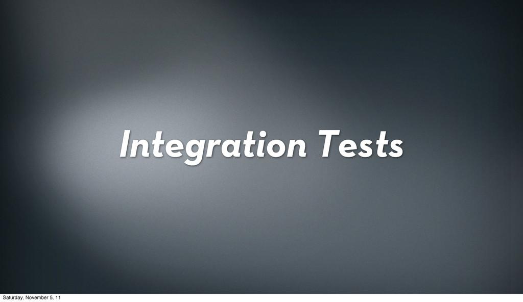 Integration Tests Saturday, November 5, 11